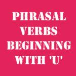Английские фразовые глаголы на U с переводом и произношением