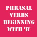 Английские фразовые глаголы на B с переводом и произношением