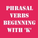 Английские фразовые глаголы на K с переводом и произношением