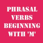 Английские фразовые глаголы на M с переводом и произношением