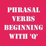 Английские фразовые глаголы на Q с переводом и произношением
