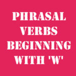 Английские фразовые глаголы на W с переводом и произношением